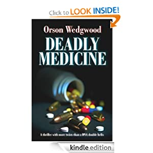 Kindle Daily Deal: Deadly Medicine, by Orson Wedgwood. Publication Date: November 13, 2010