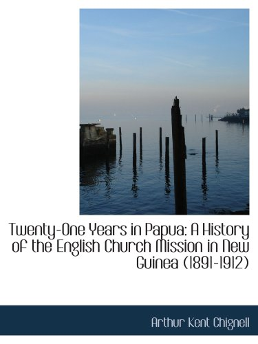 Twenty-One Years in Papua: A History of the English Church Mission in New Guinea (1891-1912)