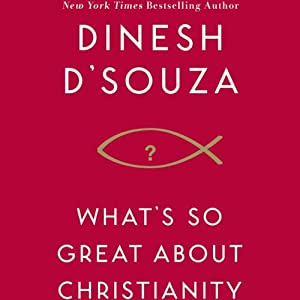 What's So Great About Christianity | [Dinesh D'Souza]