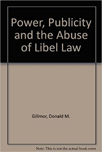 Power, Publicity, and the Abuse of Libel Law written by Donald M. Gillmor