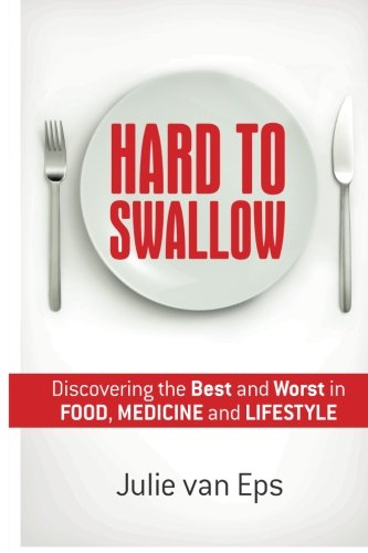 Hard To Swallow: Discovering The Best And Worst In Food, Medicine & Lifestyle (Volume 1)