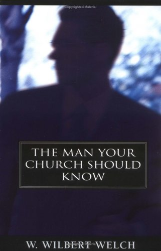 Man Your Church Should Know, W. WILBERT WELCH