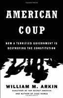 American Coup: How a Terrified Government Is Destroying the Constitution