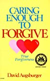 Caring Enough to Forgive: True Forgiveness (0830707492) by Augsburger, David W.