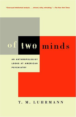 Of Two Minds: An Anthroplogist Looks at American Psychiatry