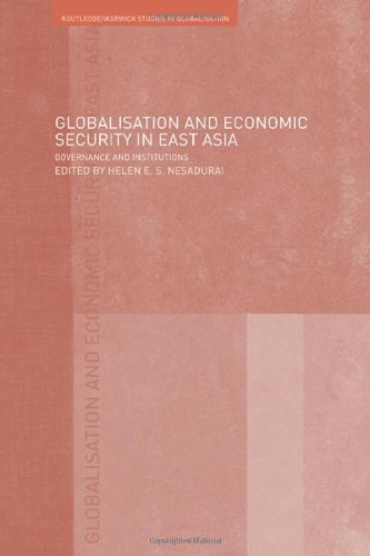 Globalisation and Economic Security in East Asia: Governance and Institutions (Routledge/Warwick Studies in Globalisation)