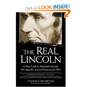 The Real Lincoln: A New Look at Abraham Lincoln, His Agenda, and an Unnecessary War by Thomas DiLorenzo