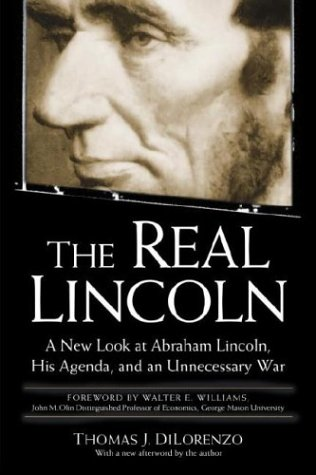 The Real Lincoln: A New Look at Abraham Lincoln, His Agenda, and an Unnecessary War: Thomas DiLorenzo: 9780761526469: Amazon.com: Books