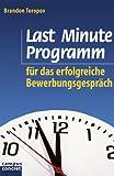 Last Minute Programm für das erfolgreiche Bewerbungsgespräch. (3593359219) by Toropov, Brandon