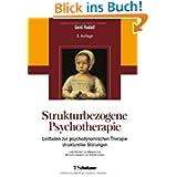 Strukturbezogene Psychotherapie: Leitfaden zur psychodynamischen Therapie struktureller Störungen - Unter Mitarbeit...