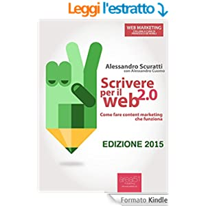 Scrivere per il web 2.0. Come fare content marketing che funziona (Web Marketing)