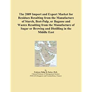 The 2009 World Market Forecasts for Imported Residues Resulting from the Manufacture of Starch, Beet-Pulp, or Bagasse and Wastes Resulting from the Manufacture of Sugar or Brewing and Distilling Icon Group International