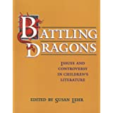 Battling Dragons: Issues and Controversy in Children's Literature / Ed. by Susan Lehr.by Lehr