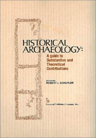 Historical Archaeology: A Guide to Substantive and Theoretical Contributions