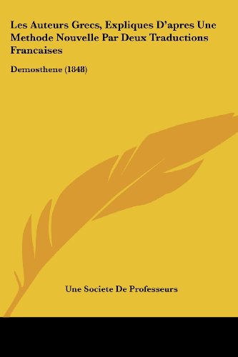 Les Auteurs Grecs, Expliques D'Apres Une Methode Nouvelle Par Deux Traductions Francaises: Demosthene (1848)