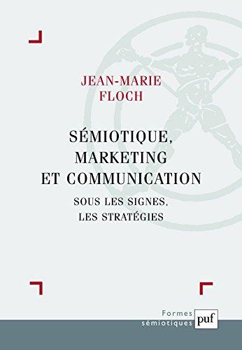 Sémiotique, marketing et communication : Sous les signes, les stratégies