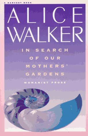 In Search of Our Mothers' Gardens: Womanist Prose, Alice Walker