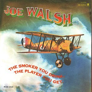 Joe Walsh - The Smoker You Drink, the Player You Get - Zortam Music