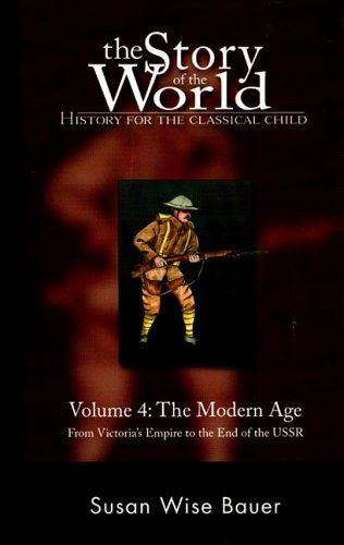 Story Of The World : History For The Classical Child : The Modern Age, From Victorias Emire to the End of the USSR, SUSAN WISE BAUER, SARAH PARK