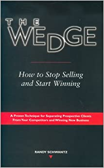 The Wedge: How to Stop Selling and Start Winning: Randy