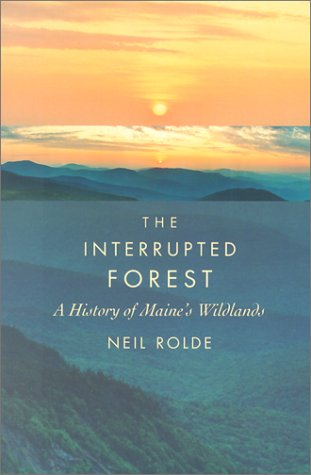 The Interrupted Forest: A History of Maine's Wildlands