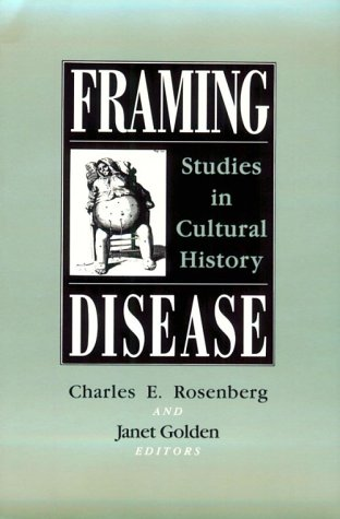 Framing Disease: Studies in Cultural History (Health and...