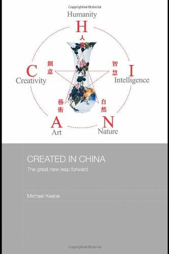 Created in China: The Great New Leap Forward (Media, Culture and Social Change in Asia Series)