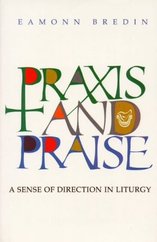 Praxis and Praise: A Sense of Direction in Liturgy