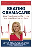 BEATING OBAMACARE {Beating Obamacare}: Your Handbook for the New Healthcare Law by Betsy McCaughey (Jan 14, 2013) (BEATING OBAMACARE)