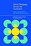 Genre Pedagogy Across the Curriculum: Theory and Application in U.S. Classrooms and Contexts