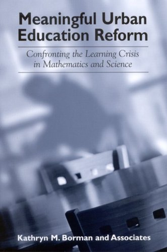 Meaningful Urban Education Reform: Confronting The Learning Crisis In Mathematics And Science (Suny Series, Power, Social Identity, and Education), Kathryn M. Borman