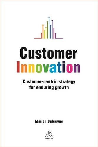 Customer Innovation: Customer-centric Strategy for Enduring Growth (Customer Centric Strategy compare prices)