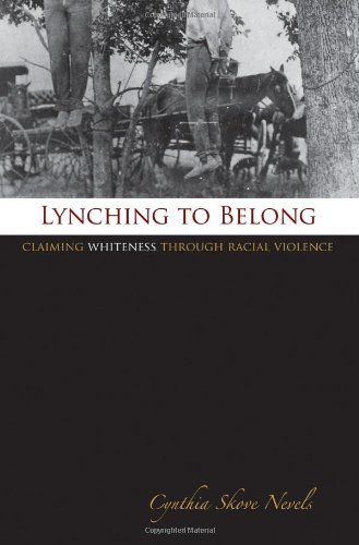 Lynching to Belong: Claiming Whiteness through Racial Violence...
