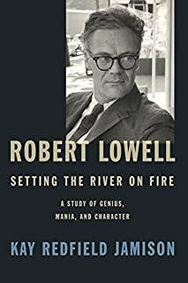 Book Cover: Robert Lowell, Setting the River on Fire: A Study of Genius, Mania, and Character