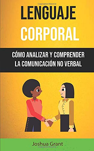 Lenguaje Corporal Cómo Analizar Y Comprender La Comunicación No Verbal  [Grant, Joshua] (Tapa Blanda)