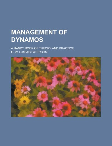 Management of Dynamos; A Handy Book of Theory and Practice