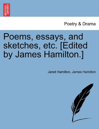 Poems, essays, and sketches, etc. [Edited by James Hamilton.]