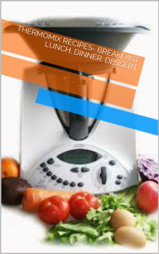 thermomix-recipes-breakfast-lunch-dinner-dessert-english-edition