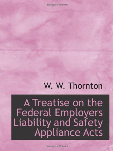 A Treatise on the Federal Employers Liability and Safety Appliance Acts PDF