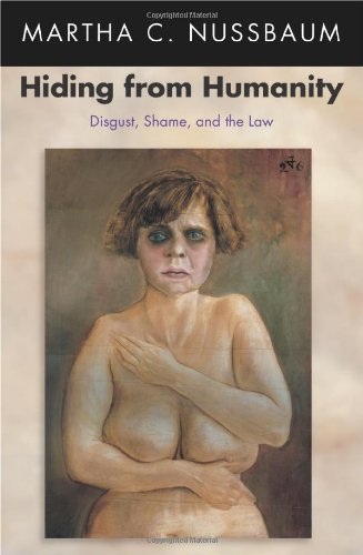 Hiding from Humanity: Disgust, Shame, and the Law by Nussbaum, Martha C. [2006] PDF