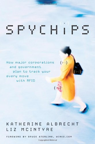 Spychips: How Major Corporations and Government Plan to Track Your Every Move with RFID