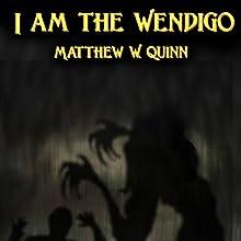 I Am the Wendigo Audiobook by Matthew W. Quinn Narrated by Loren Collins