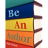 Be an Author: What Would It Be Like If You Write Your Bookby Anne Orchard