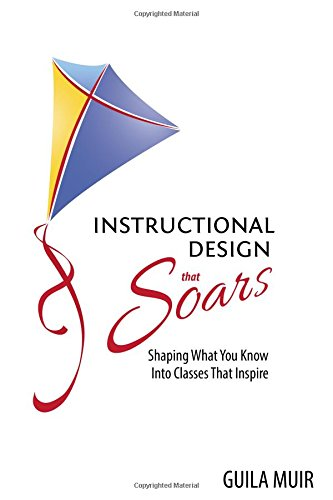 instructional-design-that-soars-shaping-what-you-know-into-classes-that-inspire