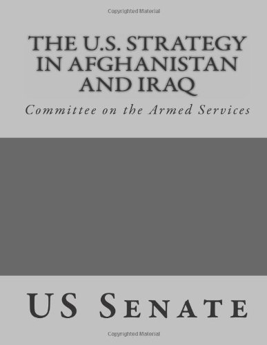 The U.S. Strategy in Afghanistan and Iraq: Committee on the Armed Services