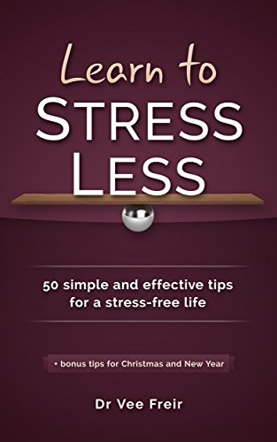 Learn To Stress Less: 50 Simple And Effective Tips For A Stress-Free Life by Dr Vee Freir ebook deal