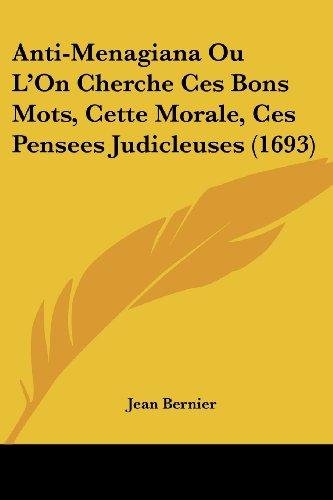 Anti-Menagiana Ou L'On Cherche Ces Bons Mots, Cette Morale, Ces Pensees Judicleuses (1693)