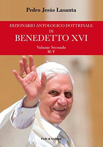 Dizionario antologico dottrinale di Benedetto XVI   Volume Secondo Volume Secondo M V PDF