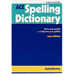 ace spelling dictionary find words quickly and improve your spelling david moseley. Black Bedroom Furniture Sets. Home Design Ideas