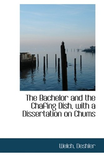 The Bachelor and the Chafing Dish, with a Dissertation on Chums